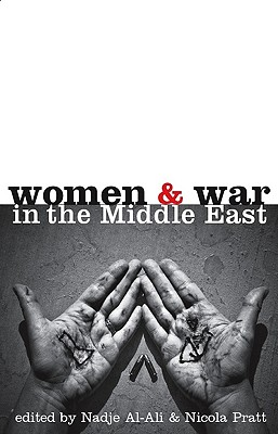 Women and War in the Middle East By Al-Ali, Nadje Sadig (EDT)/ Pratt, Nicola (EDT)